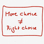 The right choice not more choice