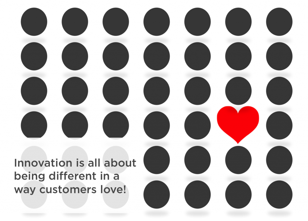 Innovation is about being different in a way customers love.