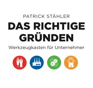 Das Richtige gründen: Werkzeugkasten für Unternehmer Patrick Stähler
